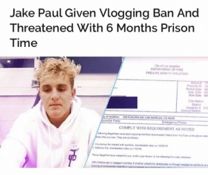 Fire, Life, and Party: Jake Paul Given Vlogging Ban And  Threatened With 6 Months Prison  Time  Cly of tos Angeles  DEPARTMENT OF FIRE  FRE/LIFE SAFETY VIOLATION  Property 15  Nolice Dale  ng Date O  e Date u  re Station  stnict  Council Distic  onble Party  LmergencY Phone  COMPLY WITH REQUIREMENT AS NOTED persona3fes: