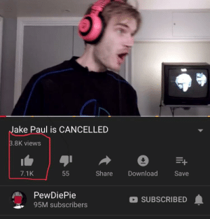 youtube.com, Jake Paul, and Paul: Jake Paul is CANCELLED  3.8K views  Share  Download  7.1K  55  Save  PewDiePie  O SUBSCRIBED  95M subscribers YouTube is Broken!!!