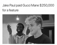 jakepaul paid guccimane $250k for a feature 👀: Jake Paul paid Gucci Mane $250,000  for a feature jakepaul paid guccimane $250k for a feature 👀