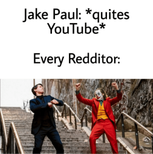 I don't even know who he is (is this English?): Jake Paul: *quites  YouTube*  Every Redditor: I don't even know who he is (is this English?)
