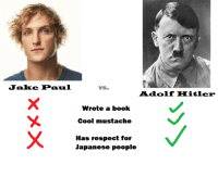 Jake Paul: Jake Paul  VS.  Adolf Hitler  Wrote a book  Cool mustache  Has respect for  Japanese people