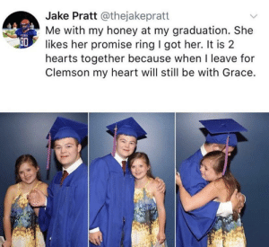 a wholesome tweet for the day!: Jake Pratt @thejakepratt  Me with my honey at my graduation. She  30  likes her promise ring I got her. It is 2  hearts together because when I leave for  Clemson my heart will still be with Grace. a wholesome tweet for the day!