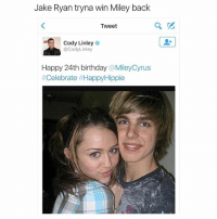 Birthday, Miley Cyrus, and Miley Cyrus: Jake Ryan tryna win Miley back  Tweet  Cody Linley  Cody Linley  Happy 24th birthday  Miley Cyrus  Celebrate Wow LMAO