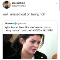 "Being Rich, Kylie Jenner, and Memes: jake uchiha  @huntychan  well i missed out on being rich  E! News@enews  Kylie Jenner feels like she ""missed out on  being normal"": eonli.ne/1 XSQT2u link in my bio, sign up to receive discount codes on a range of stores online (students only u have to sign up w a student email)"