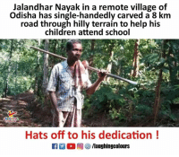 Children, School, and Help: Jalandhar Nayak in a remote village of  Odisha has single-handedly carved a 8 km  road through hilly terrain to help his  children attend school  AUGHING  Hats off to his dedication! #JalandharNayak