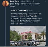 meirl: Jalen Skutt @JalenSkutt 1d  good thing I have a few twix up my  sleeve  WSVN 7 News @wsvn  No more sneaking snacks into the  movies: starting this Thursday,  Cinemark will no longer allow large  bags into its theaters wsvn.com/  entertainment/...  CINEMARK meirl