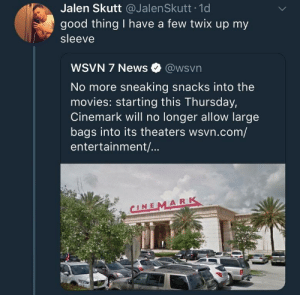 meirl by 114219 MORE MEMES: Jalen Skutt @JalenSkutt 1d  good thing I have a few twix up my  sleeve  WSVN 7 News @wsvn  No more sneaking snacks into the  movies: starting this Thursday,  Cinemark will no longer allow large  bags into its theaters wsvn.com/  entertainment/...  CINEMARK meirl by 114219 MORE MEMES