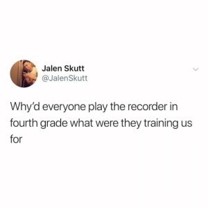 shoutout to the original banger... hot cross buns. (via: @jalenskutt): Jalen Skutt  @JalenSkutt  Why'd everyone play the recorder in  fourth grade what were they training us  for shoutout to the original banger... hot cross buns. (via: @jalenskutt)