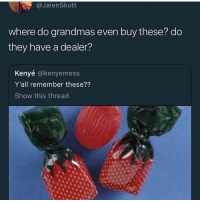 Memes, 🤖, and Remember: @JalenSkutt  where do grandmas even buy these? do  they have a dealer?  Kenyé @kenyeme  Y'all remember these??  Show this thread  ss 🤔🤔🤔🤔