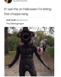 Halloween, Lmao, and Memes: @JalenSuave  If I see this on Halloween I'm letting  that choppa sang  viral viral @xxlfunny1  The Demogorgon Lmao