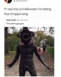Halloween, Memes, and Sang: @JalenSuave  If l see this on Halloween I'm letting  that choppa sang  viral viral @xxlfunny1  The Demogorgon  (記/