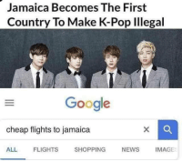 Add us on Snap @ DankMemesGang 😤😤: Jamaica Becomes The First  Country To Make K-Pop Illegal  Google  cheap flights to jamaica  ALL  FLIGHTS  SHOPPING  NEWS IMAGE Add us on Snap @ DankMemesGang 😤😤