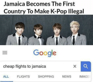 Pls make it stop ;-; via /r/memes https://ift.tt/2P1Ujjt: Jamaica Becomes The First  Country To Make K-Pop Illegal  Google  cheap flights to jamaica  ALL  FLIGHTS  SHOPPING  NEWS  IMAGE Pls make it stop ;-; via /r/memes https://ift.tt/2P1Ujjt