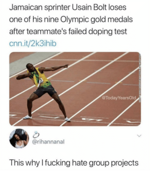 Always get let down.: Jamaican sprinter Usain Bolt loses  one of his nine Olympic gold medals  after teammate's failed doping test  cnn.it/2k3ihib  @TodayYearsOld  @rihannanal  This why Ifucking hate group projects Always get let down.