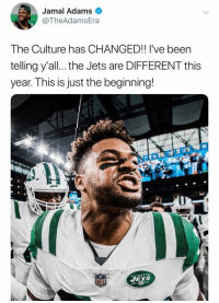 Jets, Culture, and The Jets: Jamal Adams *  @TheAdamsEra  The Culture has CHANGED!! I've beern  telling y'all.. the Jets are DIFFERENT this  year. This is just the beginning! That 1-0 feeling