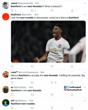 And it has started https://t.co/5vIVG0uxFP: Jamal @doclewisville 13m  Rashford is our next Ronaldo!!!! What a beauty!!!!  1  t 1  Redlinton @lymahh_ 15m  I see the next ronaldo in Manchester united he's Marcus Rashford  CHE ROLET  Luke54 @lconicGreenwood 18m  Marcus Rashford is actually the next Ronaldo. Fulfilling his potential. Big  game player  fTrollFootball  TheFootballTroll  ss @SamTaiwO_ 41m  Rashford is the next Ronaldo  arif @arifharun 41m  .  Rashford next ronaldo. And it has started https://t.co/5vIVG0uxFP