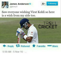 #HBD VIRAT :)  <finisher>: James Anderson  9  Following  @jimmy 9  Saw everyone wishing Virat Kohli so here  is a wish from my side too.  CRICKET  Reply ta Retweet  Favorite  More  5:59 AM-5 Nov 16 #HBD VIRAT :)  <finisher>