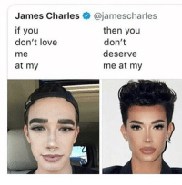 James Charles: James Charles @jamescharles  if you  don't love  me  at my  then you  don't  deserve  me at my