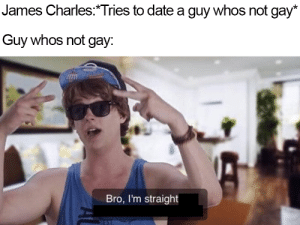 Me_irl : me_irl: James Charles:*Tries to date a guy whos not gay*  Guy whos not gay:  ไม่  Bro, I'm straight Me_irl : me_irl