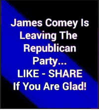 Memes, Party, and Republican Party: James Comey ls  Leaving The  Republican  Party.  LIKE SHARE  If You Are Glad!