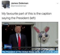 my-favourite-part: James Doleman  ajamesdoleman  My favourite part of this is the caption  saying the President (left)  LIVE  SQUAWKO  THE STREET  The President of The United States (left), welcomed the atter