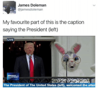 😂😂: James Doleman  ajamesdoleman  My favourite part of this is the caption  saying the President (left)  LIVE  SQUAWK  THE STREET  The President of The United States (left), welcomed the atter 😂😂