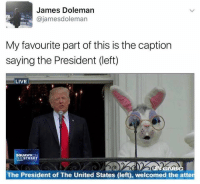 Happy Easter: James Dolemarn  @jamesdoleman  My favourite part of this is the caption  saying the President (left)  LIVE  SQUAWKON  THESTREET  CNB0  The President of The United States (left), welcomed the atten Happy Easter
