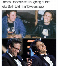 You think it's because Seth Rogan farted or the joke was more complex?: James Franco is still laughing at that  joke Seth told him 15 years ago  IG: TheFunnyintrovert You think it's because Seth Rogan farted or the joke was more complex?