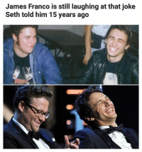 James Franco, Memes, and 🤖: James Franco is still laughing at that joke  Seth told him 15 years ago Hahahahitsnotthatfunnyhahah | Follow @aranjevi for more!