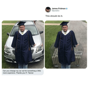 Loans, Change, and Car: James Fridman  @fjamie013  This should do it.  LOANS  Can you change my car out for something a little  more expensive. Thanks you!!!-Tanner