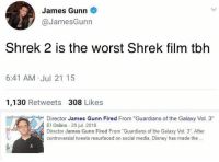 "cool 29+ Memes On Pinterest That Have Been Loved By All: James Gunn  @JamesGunn  Shrek 2 is the worst Shrek film tblh  6:41 AM .Jul 21 15  1,130 Retweets 308 Likes  Director James Gunn Fired From ""Guardians of the Galaxy Vol. 3""  El Online 20 jul. 20118  Director James Gunn Fired From Guardians of the Galaxy Vol. 3"". After  controversial tweets resurfaced on social media, Disney has made the. cool 29+ Memes On Pinterest That Have Been Loved By All"