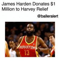 James Harden Donates $1 Million to Harvey Relief-blogged by @thereal__bee ⠀⠀⠀⠀⠀⠀⠀⠀⠀ ⠀⠀ JamesHarden, point guard for the HoustonRockets, has pledged to donate $1 million to the city of Houston to assist with Harvey recovery. ⠀⠀⠀⠀⠀⠀⠀⠀⠀ ⠀⠀ Harden announced his donation on Saturday with Houston Mayor Sylvester Turner. The duo spoke at a news conference at the NRG Center, which has been home to evacuees since HurricaneHarvey hit the Houston area over a week ago. ⠀⠀⠀⠀⠀⠀⠀⠀⠀ ⠀⠀ Other celebrities have also pledged donations to the cause. Actress SandraBullock and director TylerPerry have also pledged $1 million to local charities to assist with Harvey relief. ballerificcharity: James Harden Donates $1  Million to Harvey Relief  @balleralert  HOUSTON  13 James Harden Donates $1 Million to Harvey Relief-blogged by @thereal__bee ⠀⠀⠀⠀⠀⠀⠀⠀⠀ ⠀⠀ JamesHarden, point guard for the HoustonRockets, has pledged to donate $1 million to the city of Houston to assist with Harvey recovery. ⠀⠀⠀⠀⠀⠀⠀⠀⠀ ⠀⠀ Harden announced his donation on Saturday with Houston Mayor Sylvester Turner. The duo spoke at a news conference at the NRG Center, which has been home to evacuees since HurricaneHarvey hit the Houston area over a week ago. ⠀⠀⠀⠀⠀⠀⠀⠀⠀ ⠀⠀ Other celebrities have also pledged donations to the cause. Actress SandraBullock and director TylerPerry have also pledged $1 million to local charities to assist with Harvey relief. ballerificcharity