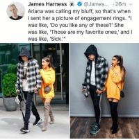 "Halloween, Memes, and Sick: James Harness @James... -26m v  Ariana was calling my bluff, so that's when  I sent her a picture of engagement rings. ""I  was like, 'Do you like any of these?' She  was like, 'Those are my favorite ones,' and I  was like, 'Sick.""  emp Post 1475: this official wins halloween 2018🎃"