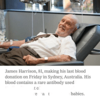 Giving Blood: James Harrison, 81, making his last blood  donation on Friday in Sydney, Australia. His  blood contains a rare antibody used  t o  babies.