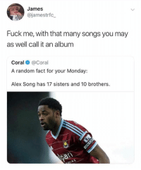 Memes, Fuck, and Songs: James  @jamestrfc  Fuck me, with that many songs you may  as well call it an album  Coral @Coral  A random fact for your Monday:  Alex Song has 17 sisters and 10 brothers. Tweet of the Week! 😄🤙🎶