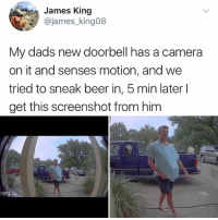 Beer, Memes, and Camera: James King  @james_king08  My dads new doorbell has a camera  on it and senses motion, and we  tried to sneak beer in, 5 min later l  get this screenshot from him  ring WHEN IS RHE BABY DEW
