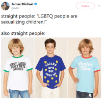 """Children, Target, and Tumblr: James Michael  @JMN  Follow  straight people: """"LGBTQ people are  sexualizing children!""""  also straight people:  LADIES  hick  are  all  ver  MODELS  man niggazinmoscow:  I relate to the emptiness in their eyes on a spiritual level"""