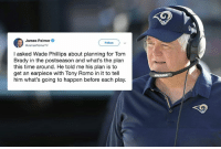 Nfl, Tom Brady, and Tony Romo: James Palmer  Follow  QJamesPalmerTV  I asked Wade Phillips about planning for Tom  Brady in the postseason and what's the plan  this time around. He told me his plan is to  get an earpiece with Tony Romo in it to tell  him what's going to happen before each play. Genius 😂😂😂