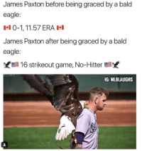 Arguing, Mlb, and Eagle: James Paxton before being graced by a bald  eagle:  1 0-1, 11.57 ERA Il  James Paxton after being graced by a bald  eagle:  16 strikeout game, No-Hitter  IG: MLBLAUGHS Cant' argue with these stats 🇺🇸🇺🇸  credit: mlblaughs ig