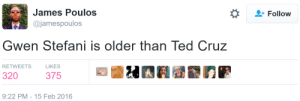 Bad, Fucking, and Ted: James Poulos  ajamespoulos  Follow  Gwen Stefani is older than Ted Cruz  RETWEETS  LIKES  9:22 PM -15 Feb 2016 holyromanhomo:  prayforprada:  riverofwater:  this is fucking me up so bad    Aging is really effected by stress, stress caused by things like hiding that you're the zodiac killer for example