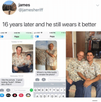 "Dad, Family, and Love: james  uit ajamesheriff  16 years later and he still wears it better  AT&T  5:36 PM  5:36 PM  5  Papa  Papa  Tuesday 7:57 PM  Where's my little buddy  to remake the photo?  Wednesday 7:00 AM  Text Message  I like the picture. 2 good  looking ""buds""! Where  did u find it?  Text Message  *Pay  A S D F GHJ K Double tap if you love your dad ❤️ whoworeitbetter dad family dadgoals"