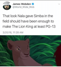 nala: James Wobden  @World_Wide Wob  That look Nala gave Simba in the  field should have been enough to  make The Lion King at least PG-13  3/20/18, 11:28 AM