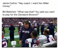 """Ouch...: Jamie Collins: """"Hey coach, I want Von Miller  money.""""  Bill Belichick: """"What was that? You said you want  to play for the Cleveland Browns?""""  Y PATAOTS Ouch..."""