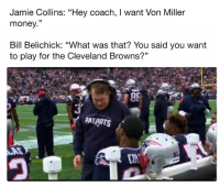 """💀: Jamie Collins: """"Hey coach, I want Von Miller  money.""""  Bill Belichick: """"What was that? You said you want  to play for the Cleveland Browns?""""  Y PATAOTS 💀"""
