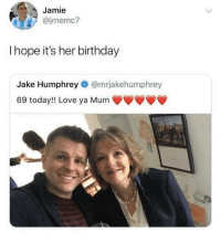 Birthday, Love, and Dirty: Jamie  @jmemc7  I hope it's her birthday  Jake Humphrey@mrjakehumphrey  69 today!! Love ya Mum Dirty minds 😂😂