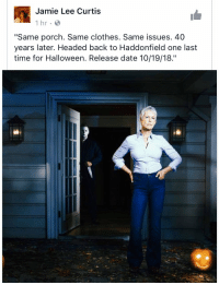 "JAMIE LEE CURTIS IS RETURNING FOR THE NEXT HALLOWEEN MOVIE! I CANT WAIT 😍🎃🔪 https://t.co/qWTFBvbS3y: Jamie Lee Curtis  1hr.  ""Same porch. Same clothes. Same issues. 40  years later. Headed back to Haddonfield one last  time for Halloween. Release date 10/19/18."" JAMIE LEE CURTIS IS RETURNING FOR THE NEXT HALLOWEEN MOVIE! I CANT WAIT 😍🎃🔪 https://t.co/qWTFBvbS3y"