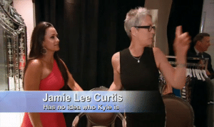Jamie Lee Curtis: Jamie Lee Curtis  Has no idea who Kyle i