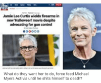 Halloween, Memes, and Control: Jamie Lee Curtis wields firearms in  new Halloween' movie despite  advocating for gun control  What do they want her to do, force feed Michael  Myers Activia until he shits himself to death? Activiaaaa 🤐🎶
