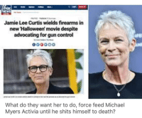 Halloween, Control, and Death: Jamie Lee Curtis wields firearms in  new Halloween movie despite  advocating for gun control  What do they want her to do, force feed Michael  Myers Activia until he shits himself to death?