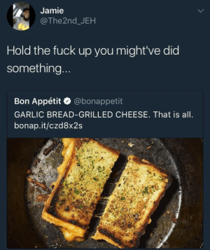 Gif, Tumblr, and Blog: Jamie  @The2nd_JEH  Hold the fuck up you might've did  something  Bon Appétit @bonappetit  GARLIC BREAD-GRILLED CHEESE. That is all.  bonap.it/czd8x2s grimkipp: grandenoirceur:  @slim-gaytie